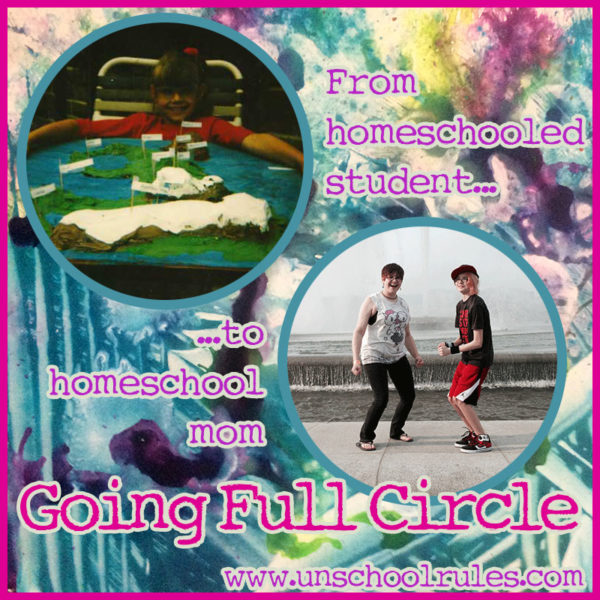 Unschool Rules: Going Full Circle - From Homeschooled Student to Homeschooling Mom