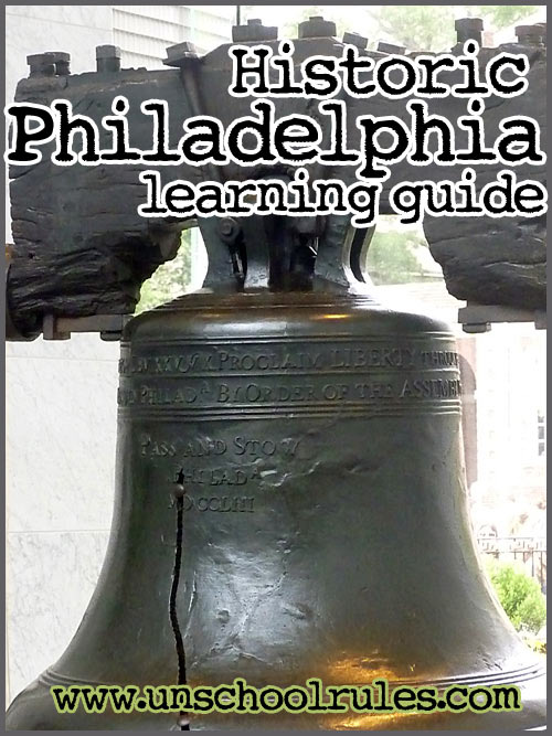 Historic Philadelphia learning guide for homeschoolers and unschoolers