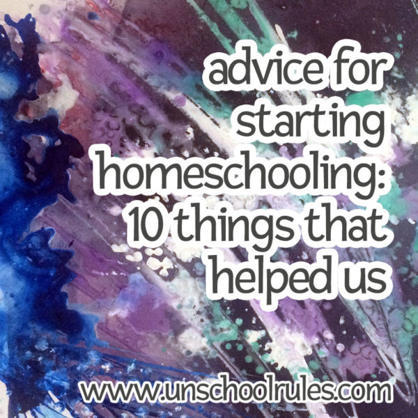 Advice for Starting Homeschooling: Unschool RULES
