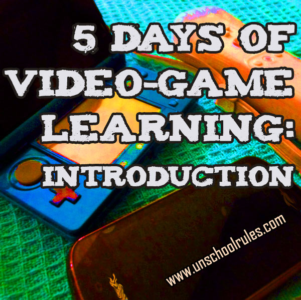 5 Days of Video Game Learning series introduction - All My Kids Want to Do Is Play Video Games isn't a bad thing