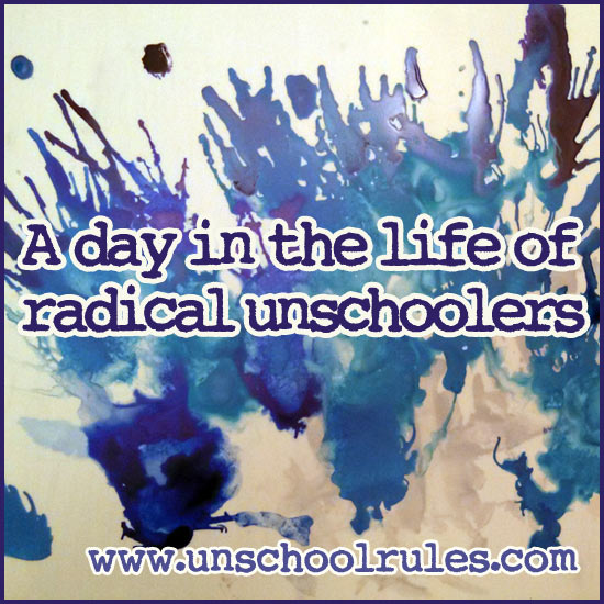 A day in the life of radical unschoolers