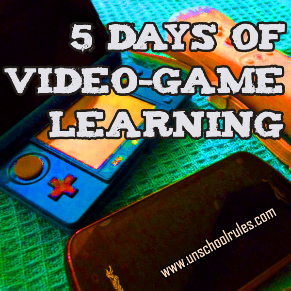 5 Days of Video-Game Learning series on Unschool RULES