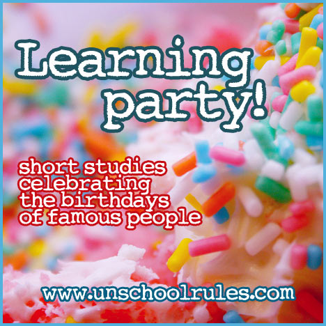 Learning Party: Unit studies for homeschoolers and unschoolers based on the birthdays of famous people