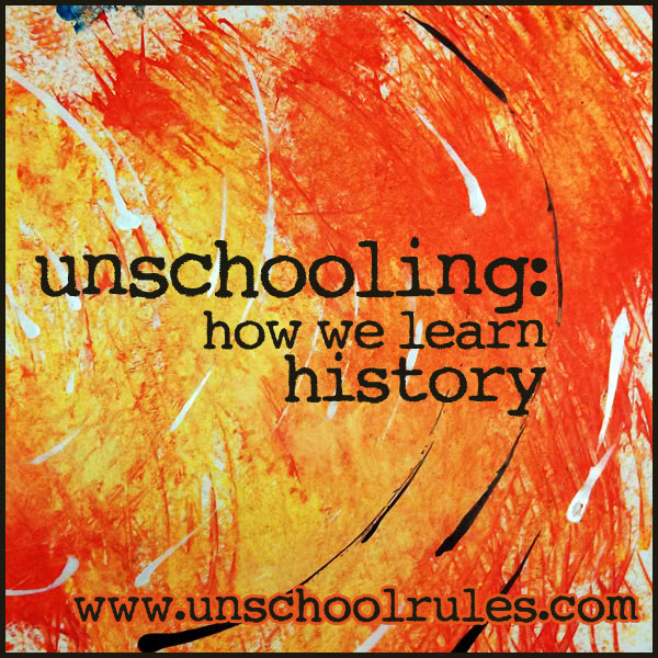 Unschooling: How we learn history