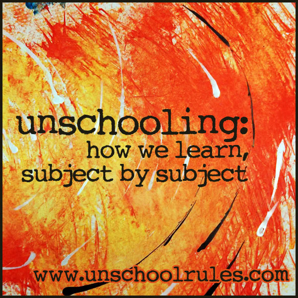 Unschooling: How we learn, subject by subject