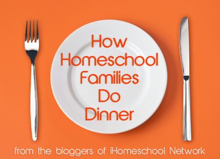 How Homeschool Families Do Dinner iHomeschool Network linkup