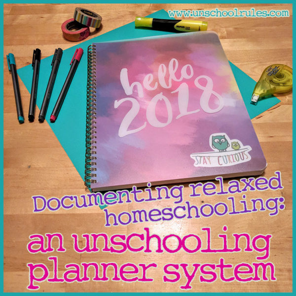 Unschool Rules: Documenting relaxed homeschooling with an unschooling planner system