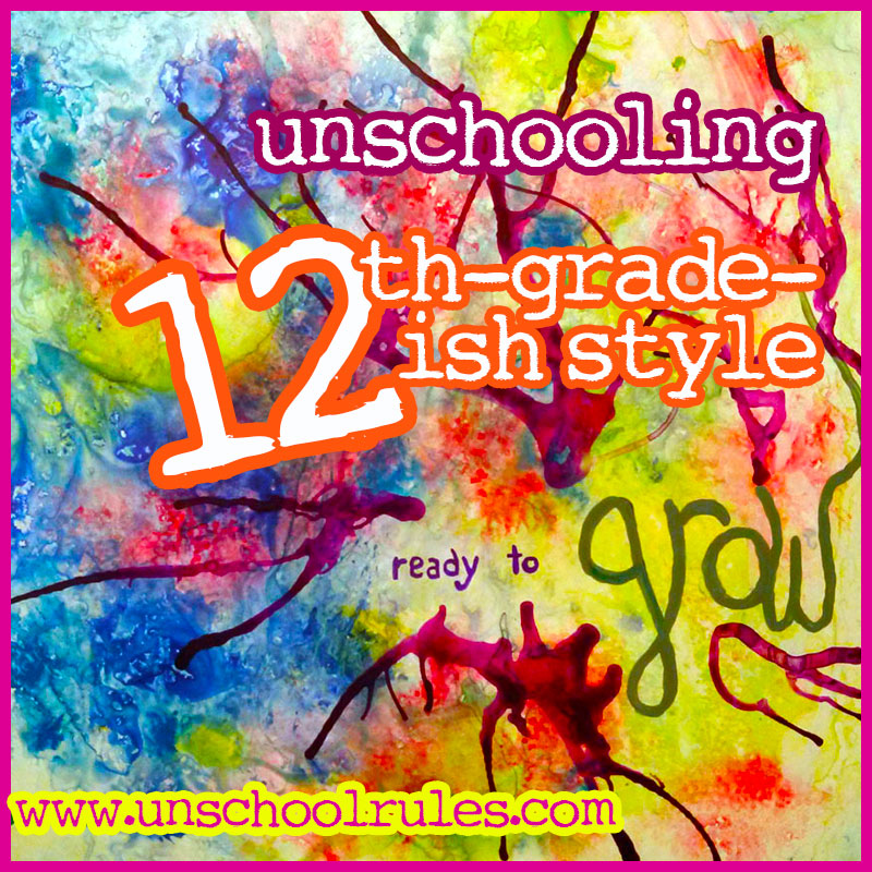 Unschooling 12th grade: An unschoolish curriculum plan from Unschool Rules