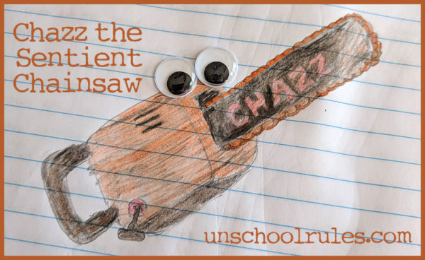 Unschool Rules Family Writing Project: Chazz the Sentient Chainsaw