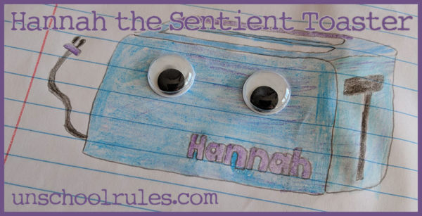 Unschool Rules Family Writing Project: Hannah the Sentient Toaster