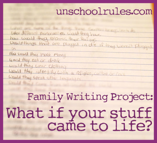 Unschool Rules Family Writing Project: Sentient Beings, or What If Your Stuff Came to Life