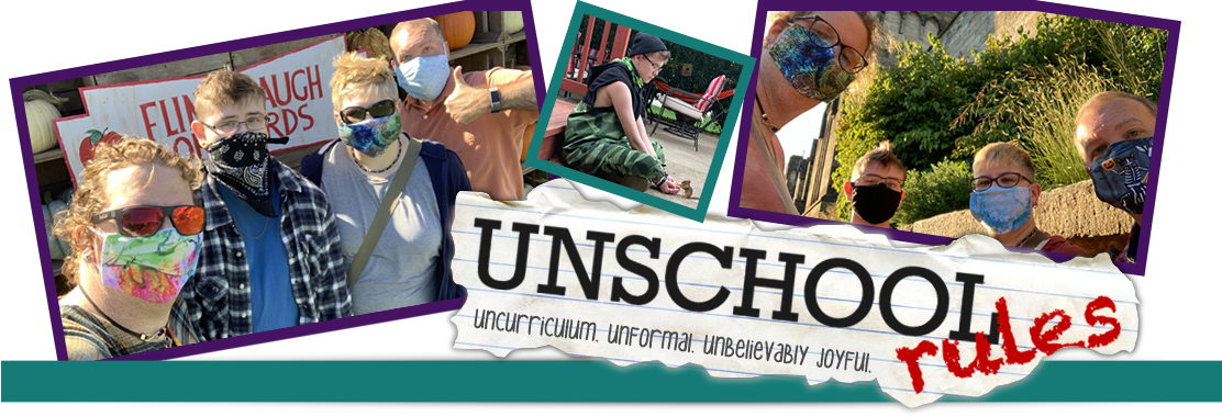 Unschool RULES. Uncurriculum. Unformal. Unbelievably joyful.