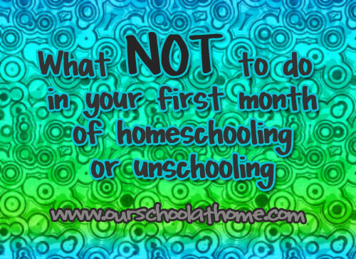 What Not to Do In Your First Month of Homeschooling